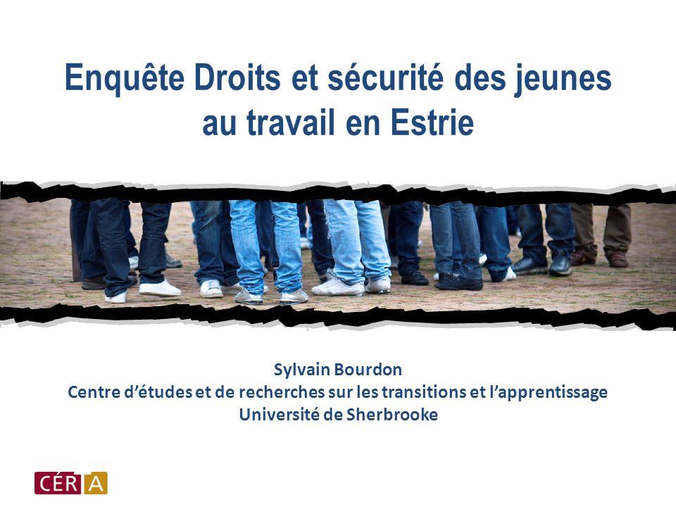 Enquête Droits et sécurité des jeunes au travail en Estrie Sylvain Bourdon Centre d'études et de recherches sur les transitions et l'apprentissage Université de Sherbrooke