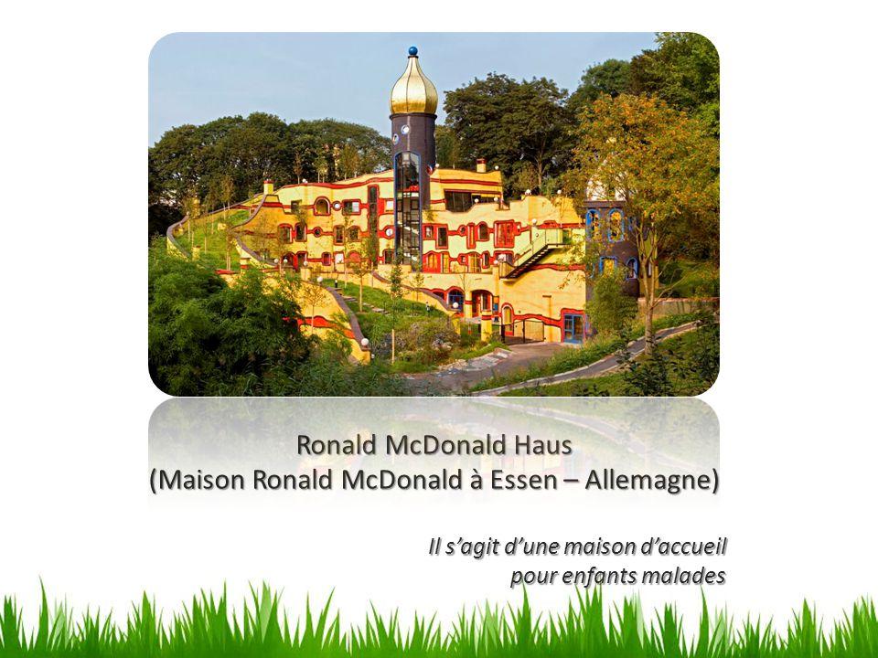 Ronald McDonald Haus (Maison Ronald McDonald à Essen – Allemagne) Il s'agit d'une maison d'accueil pour enfants malades