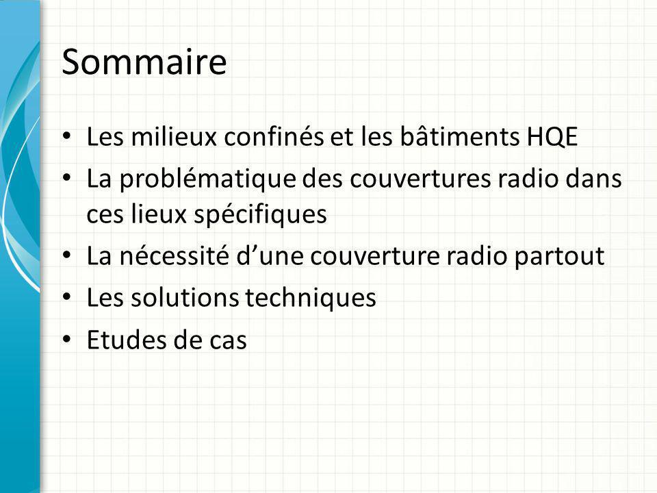 Sommaire Les milieux confinés et les bâtiments HQE La problématique des couvertures radio dans ces lieux spécifiques La nécessité d'une couverture rad