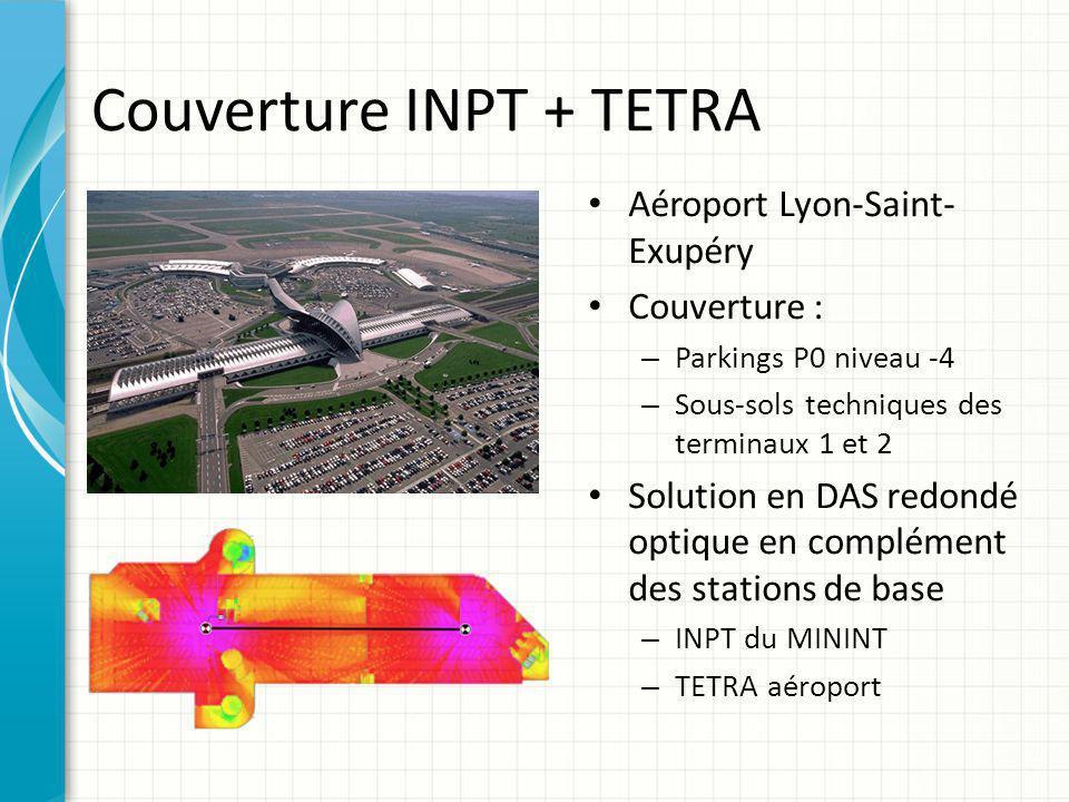 Couverture INPT + TETRA Aéroport Lyon-Saint- Exupéry Couverture : – Parkings P0 niveau -4 – Sous-sols techniques des terminaux 1 et 2 Solution en DAS