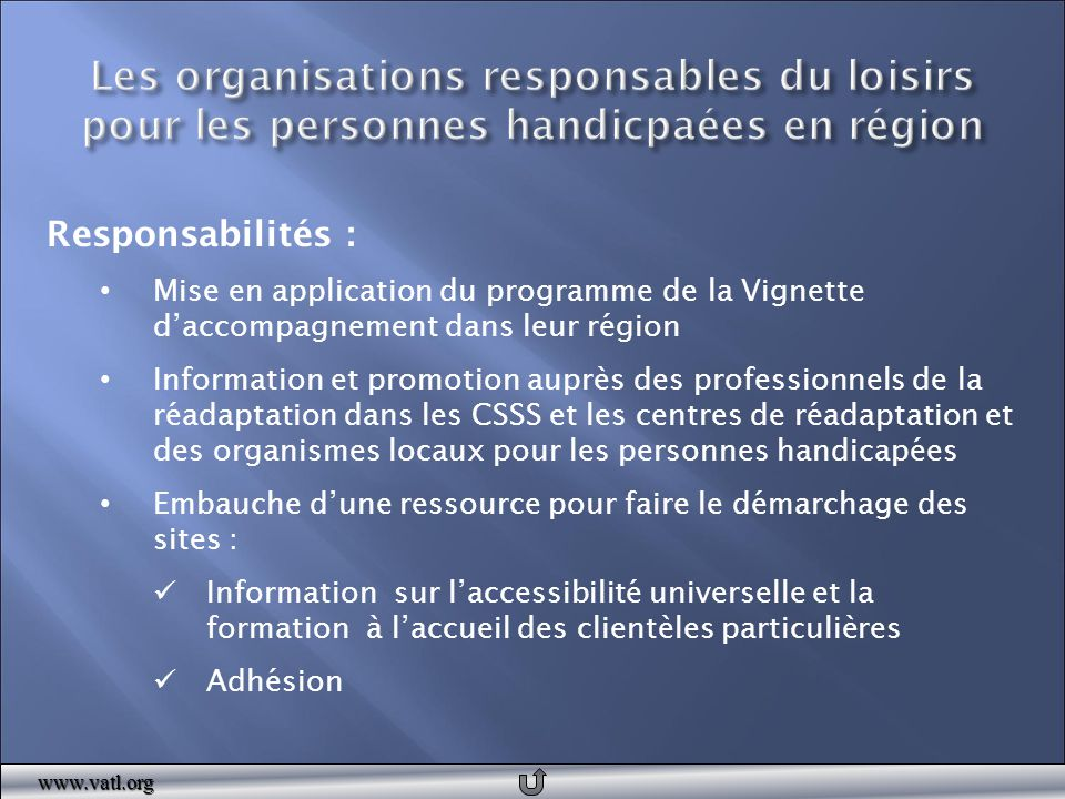 Responsabilités : Mise en application du programme de la Vignette d'accompagnement dans leur région Information et promotion auprès des professionnels