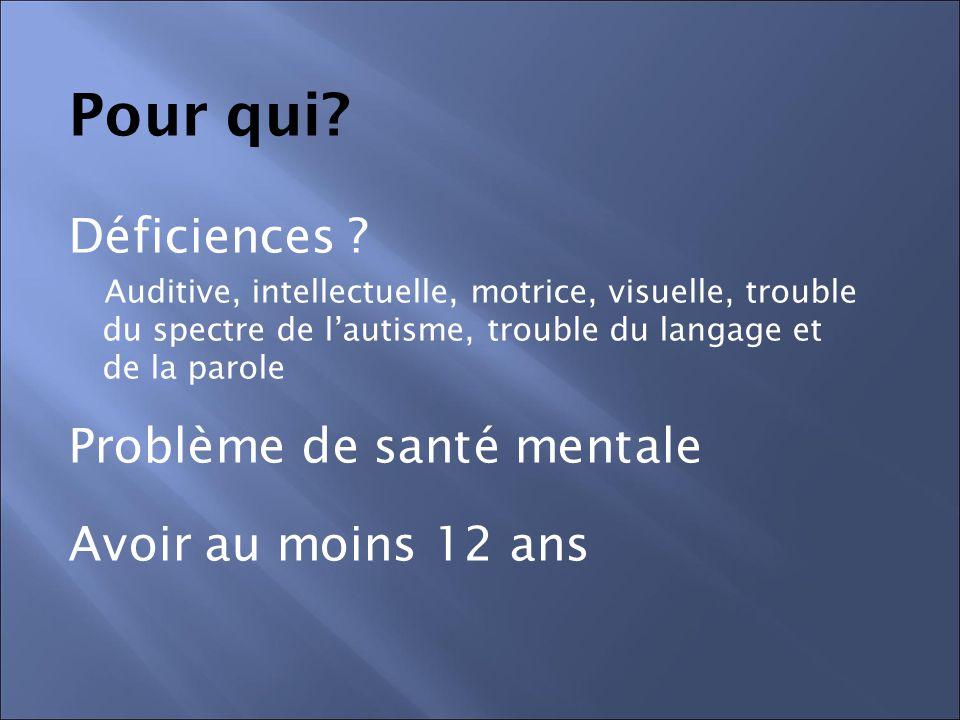 Pour qui? Déficiences ? Auditive, intellectuelle, motrice, visuelle, trouble du spectre de l'autisme, trouble du langage et de la parole Problème de s