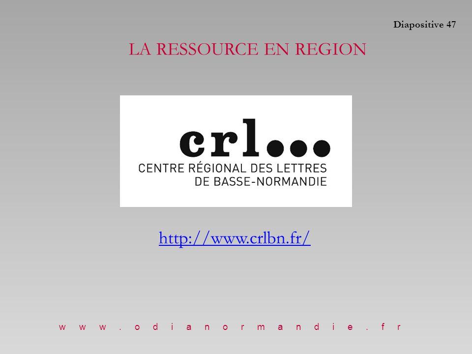 http://www.crlbn.fr/ www.odianormandie.fr LA RESSOURCE EN REGION Diapositive 47