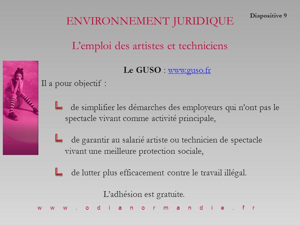 Le GUSO : www.guso.frwww.guso.fr Il a pour objectif : de simplifier les démarches des employeurs qui n'ont pas le spectacle vivant comme activité principale, de garantir au salarié artiste ou technicien de spectacle vivant une meilleure protection sociale, de lutter plus efficacement contre le travail illégal.