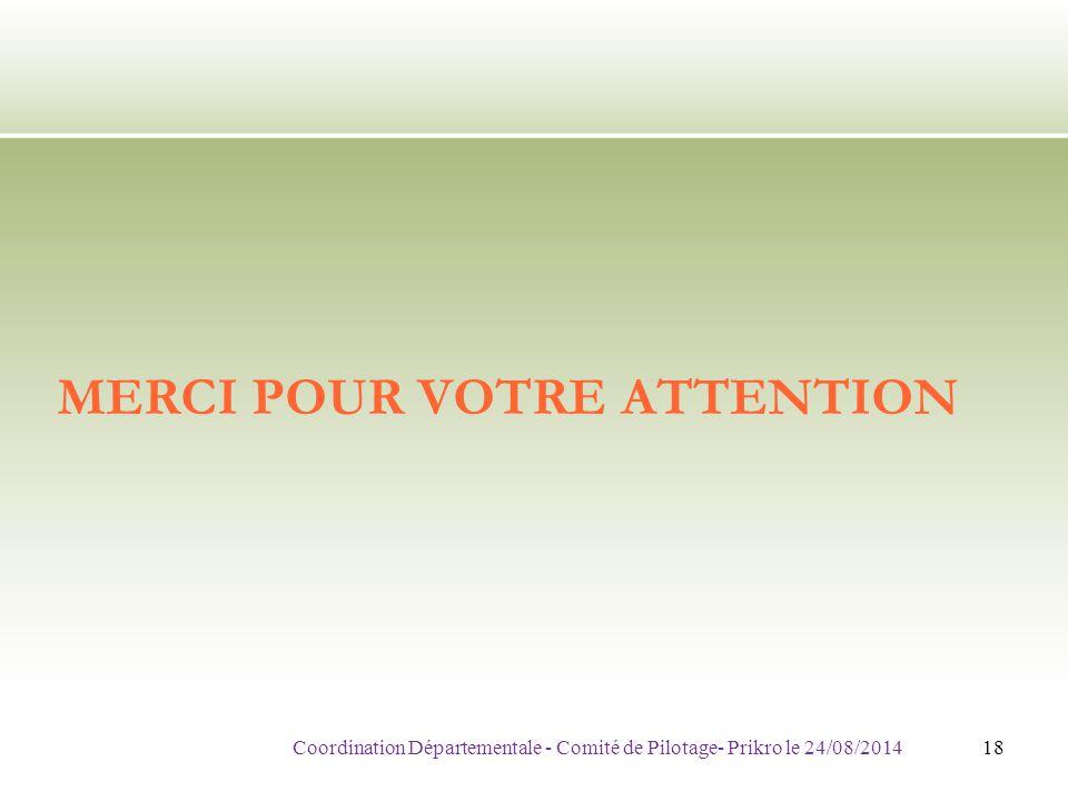 MERCI POUR VOTRE ATTENTION Coordination Départementale - Comité de Pilotage- Prikro le 24/08/201418