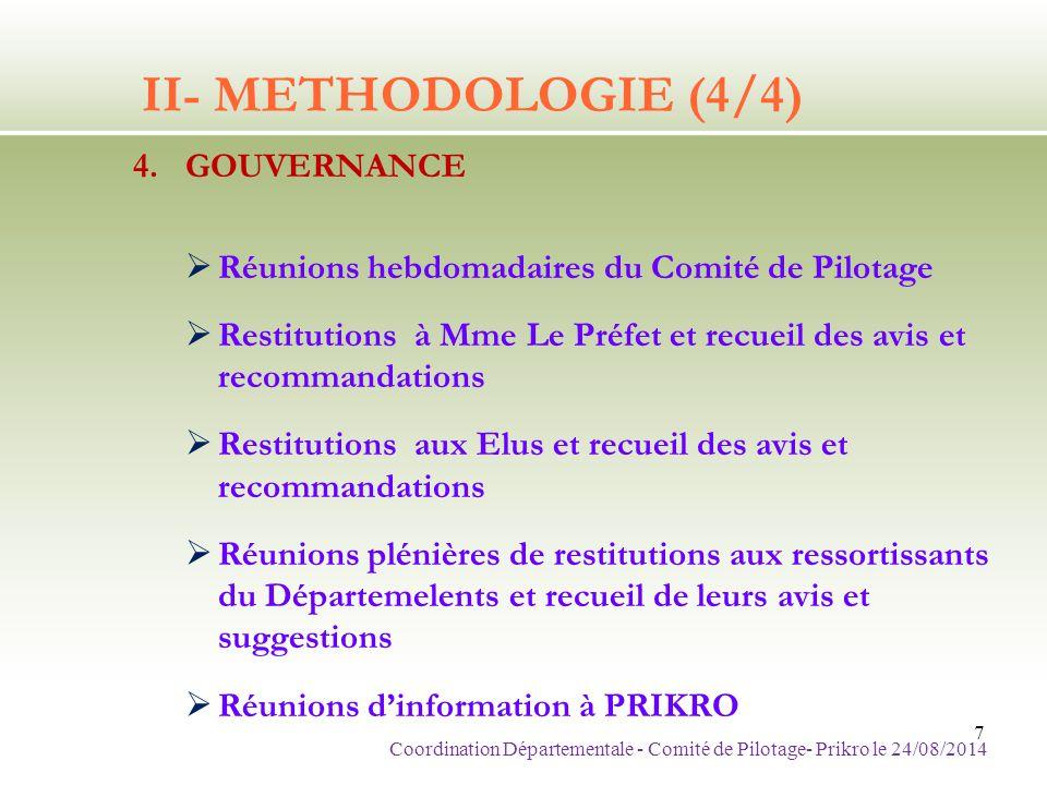 II- METHODOLOGIE (4/4) 4.GOUVERNANCE  Réunions hebdomadaires du Comité de Pilotage  Restitutions à Mme Le Préfet et recueil des avis et recommandati