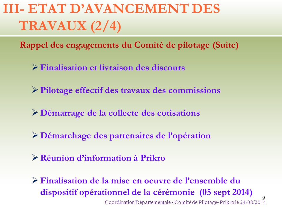 III- ETAT D'AVANCEMENT DES TRAVAUX (2/4) Rappel des engagements du Comité de pilotage (Suite)  Finalisation et livraison des discours  Pilotage effe