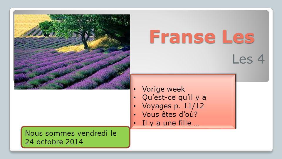Franse Les Les 4 Vorige week Qu'est-ce qu'il y a Voyages p. 11/12 Vous êtes d'où? Il y a une fille … Vorige week Qu'est-ce qu'il y a Voyages p. 11/12