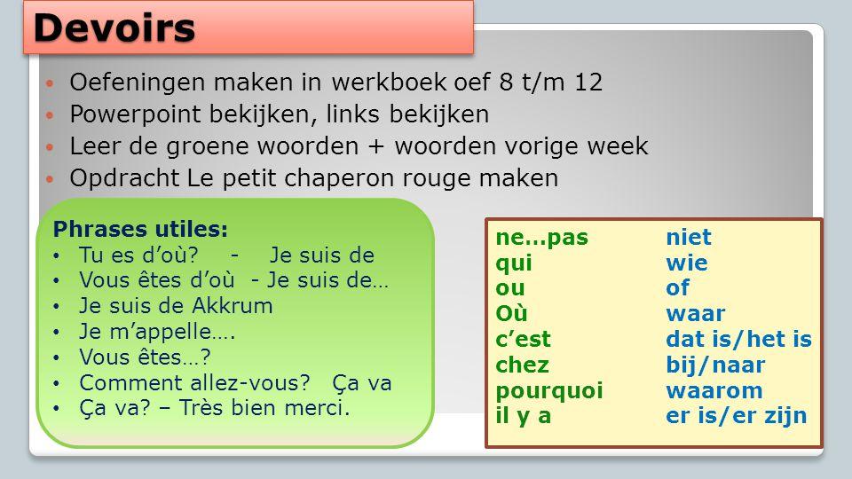 DevoirsDevoirs Oefeningen maken in werkboek oef 8 t/m 12 Powerpoint bekijken, links bekijken Leer de groene woorden + woorden vorige week Opdracht Le