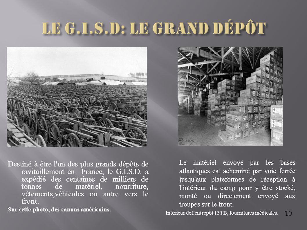 10 Destiné à être l'un des plus grands dépôts de ravitaillement en France, le G.I.S.D. a expédié des centaines de milliers de tonnes de matériel, nour