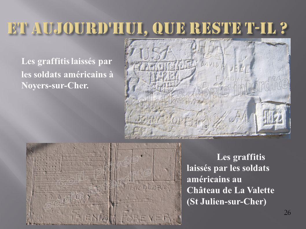 26 Les graffitis laissés par les soldats américains à Noyers-sur-Cher. Les graffitis laissés par les soldats américains au Château de La Valette (St J