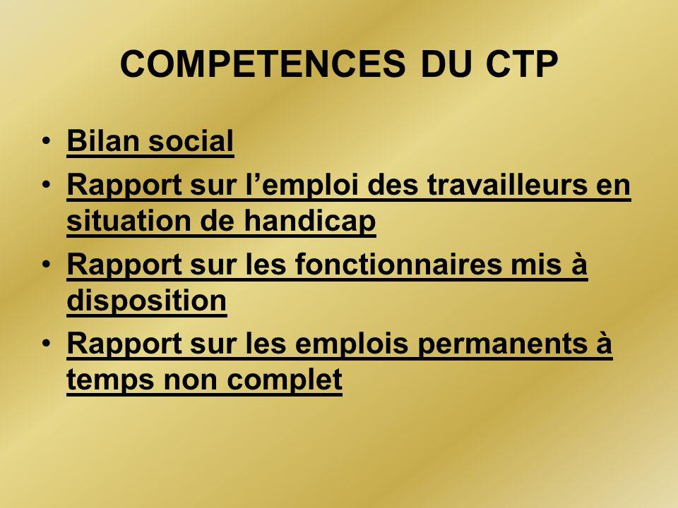COMPETENCES DU CTP Bilan social Rapport sur l'emploi des travailleurs en situation de handicap Rapport sur les fonctionnaires mis à disposition Rappor