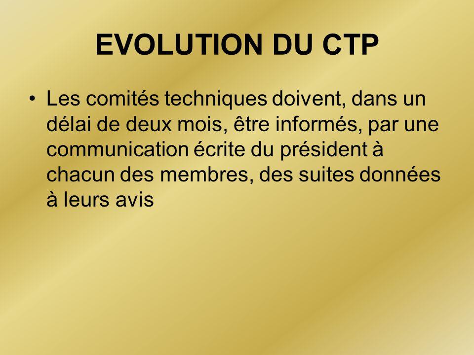 EVOLUTION DU CTP Les comités techniques doivent, dans un délai de deux mois, être informés, par une communication écrite du président à chacun des mem