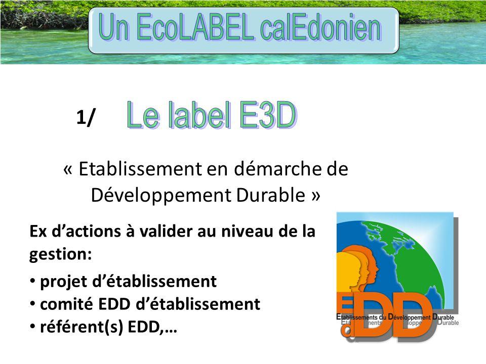1/ « Etablissement en démarche de Développement Durable » projet d'établissement comité EDD d'établissement référent(s) EDD,… Ex d'actions à valider a