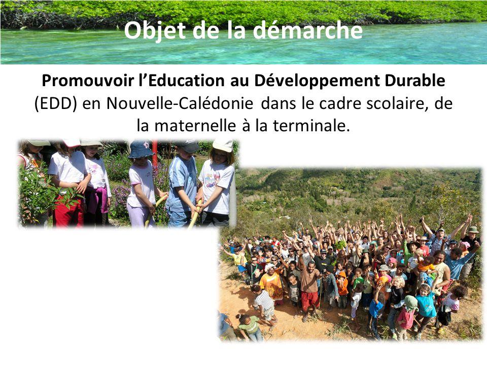 Objet de la démarche Promouvoir l'Education au Développement Durable (EDD) en Nouvelle-Calédonie dans le cadre scolaire, de la maternelle à la termina