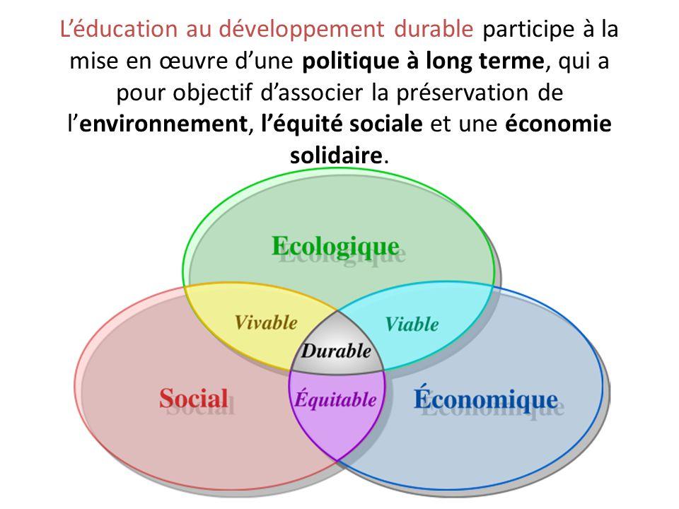 L'éducation au développement durable participe à la mise en œuvre d'une politique à long terme, qui a pour objectif d'associer la préservation de l'en