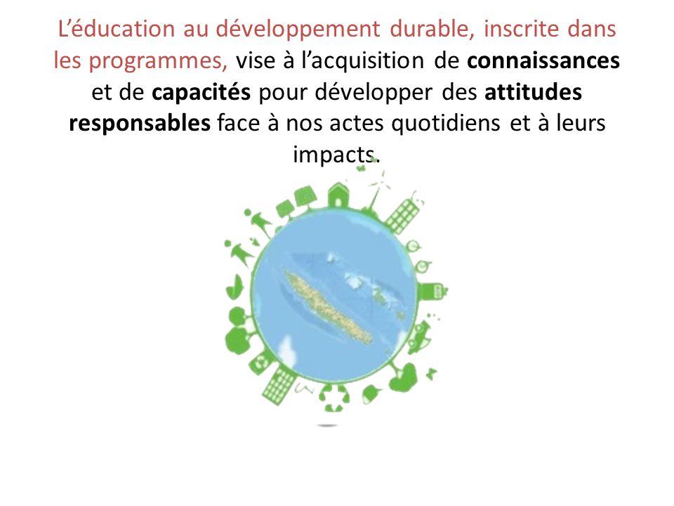 L'éducation au développement durable, inscrite dans les programmes, vise à l'acquisition de connaissances et de capacités pour développer des attitude