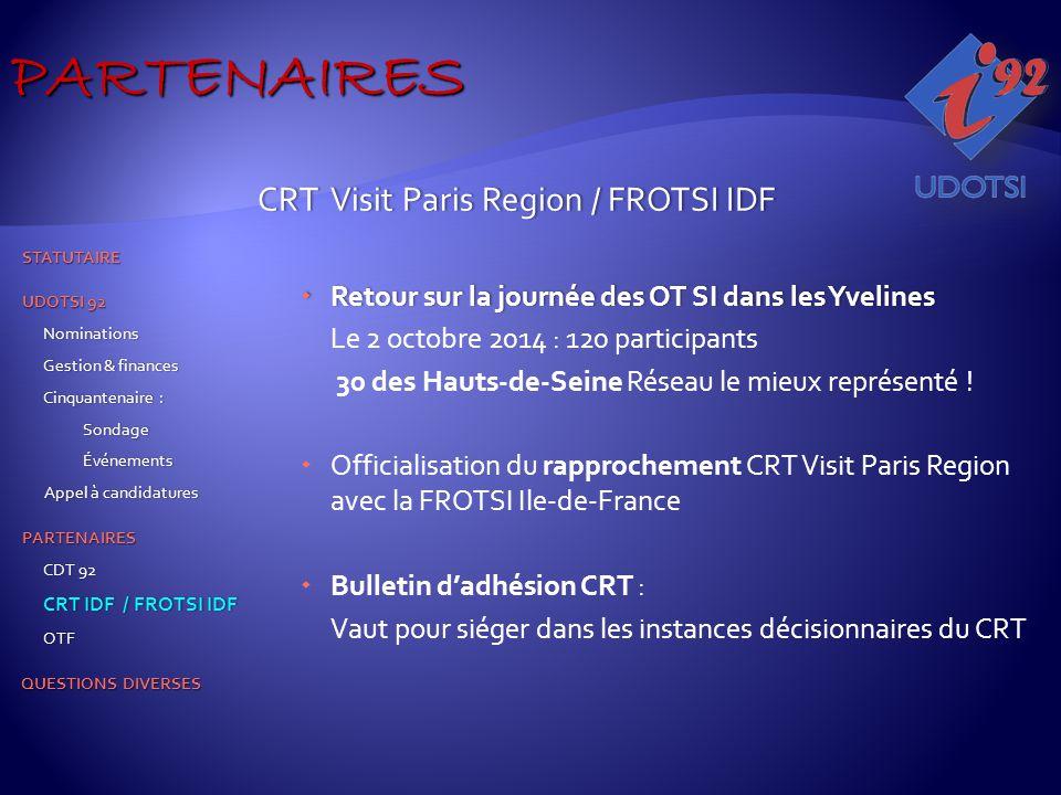 CRT Visit Paris Region / FROTSI IDF CRT Visit Paris Region / FROTSI IDF  Retour sur la journée des OT SI dans les Yvelines Le 2 octobre 2014 : 120 participants 30 des Hauts-de-Seine Réseau le mieux représenté .