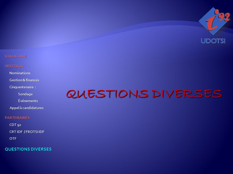 QUESTIONS DIVERSES STATUTAIRE STATUTAIRE UDOTSI 92 UDOTSI 92Nominations Gestion & financesGestion & financesCinquantenaire :SondageÉvénements Appel à