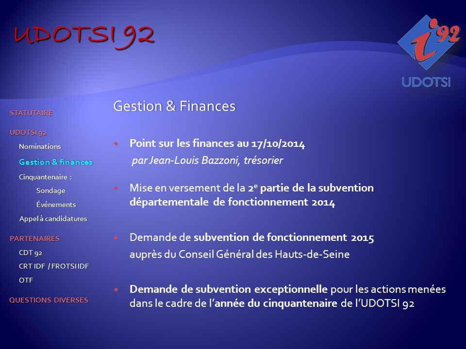Gestion & FinancesGestion & Finances  Point sur les finances au 17/10/2014 par Jean-Louis Bazzoni, trésorier  Mise en versement de la 2 e partie de