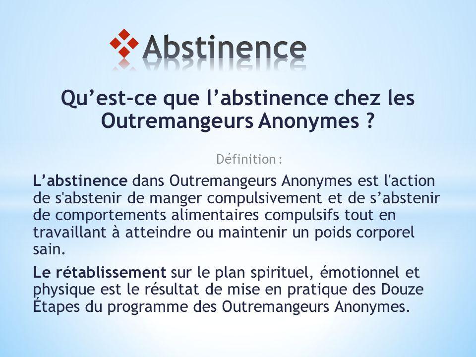 Qu'est-ce que l'abstinence chez les Outremangeurs Anonymes ? Définition : L'abstinence dans Outremangeurs Anonymes est l'action de s'abstenir de mange