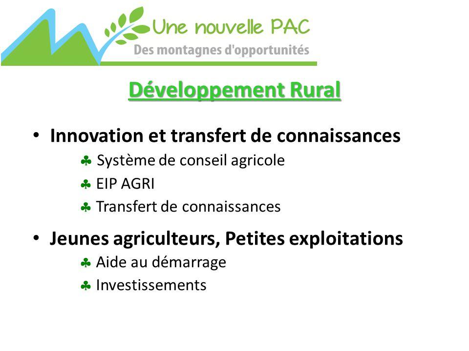 Développement Rural Innovation et transfert de connaissances  Système de conseil agricole  EIP AGRI  Transfert de connaissances Jeunes agriculteurs, Petites exploitations  Aide au démarrage  Investissements