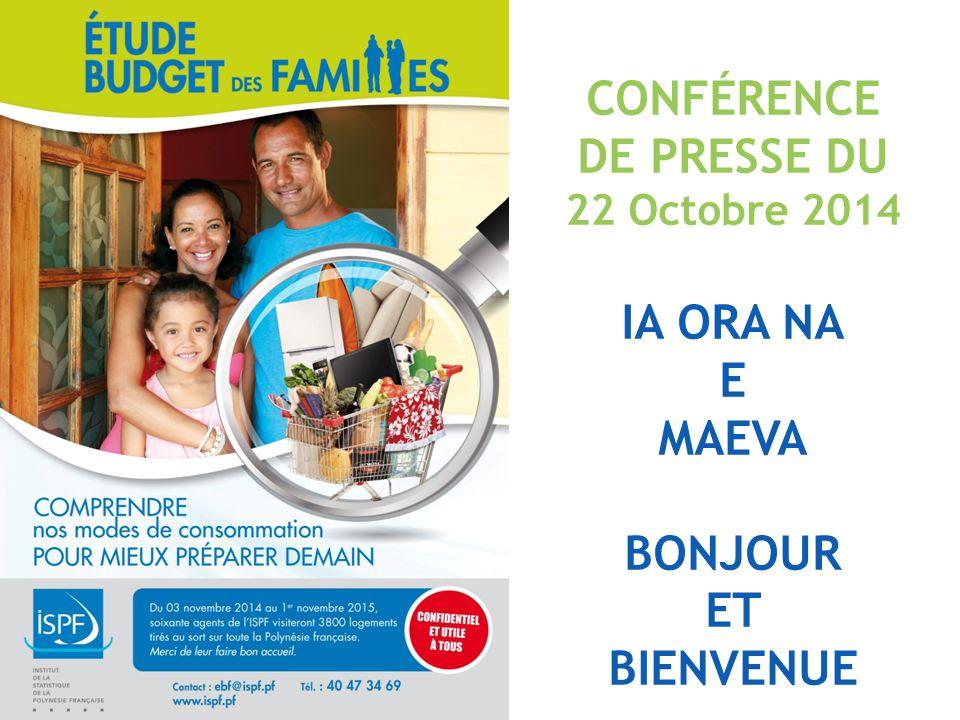 CONFÉRENCE DE PRESSE DU 22 Octobre 2014 IA ORA NA E MAEVA BONJOUR ET BIENVENUE