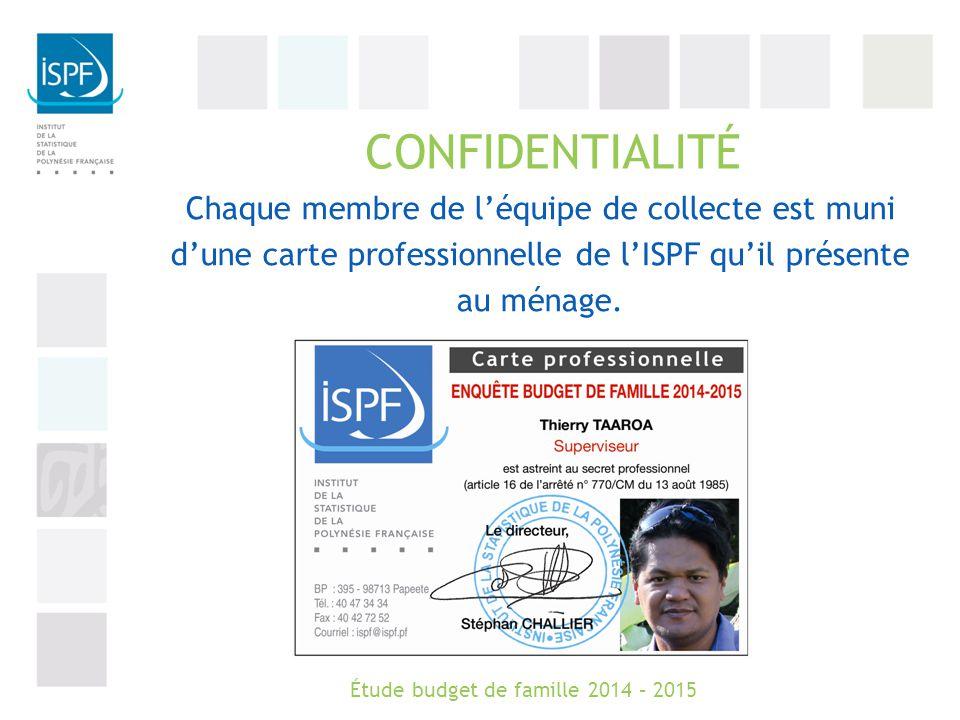 CONFIDENTIALITÉ Chaque membre de l'équipe de collecte est muni d'une carte professionnelle de l'ISPF qu'il présente au ménage.