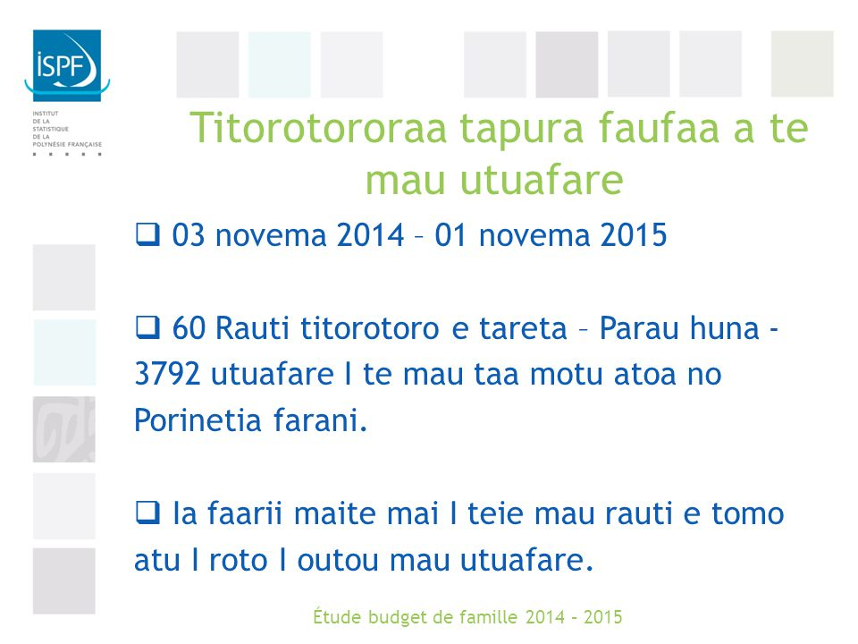 Titorotororaa tapura faufaa a te mau utuafare  03 novema 2014 – 01 novema 2015  60 Rauti titorotoro e tareta – Parau huna - 3792 utuafare I te mau taa motu atoa no Porinetia farani.