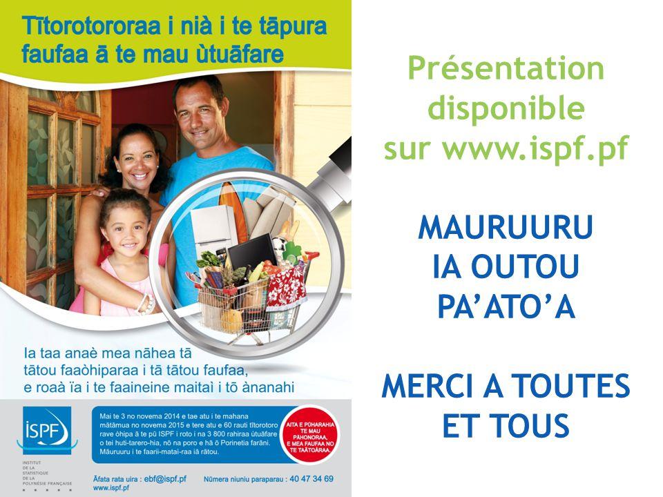 Présentation disponible sur www.ispf.pf MAURUURU IA OUTOU PA'ATO'A MERCI A TOUTES ET TOUS