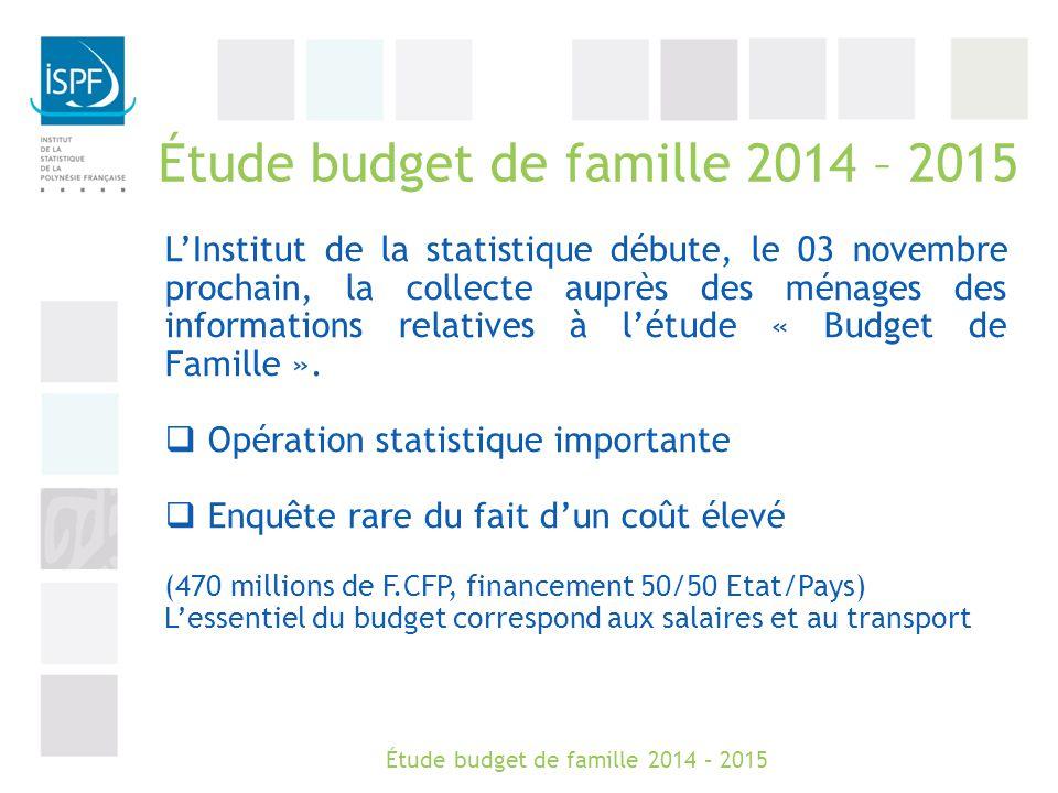 Étude budget de famille 2014 – 2015 L'Institut de la statistique débute, le 03 novembre prochain, la collecte auprès des ménages des informations relatives à l'étude « Budget de Famille ».