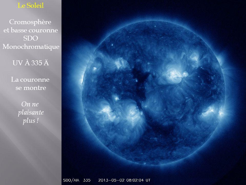 Le Soleil Cromosphère et basse couronne SDO Monochromatique UV À 335 Ä La couronne se montre On ne plaisante plus !