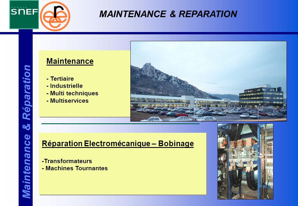 Maintenance & Réparation Maintenance - Tertiaire - Industrielle - Multi techniques - Multiservices Réparation Electromécanique – Bobinage -Transformat
