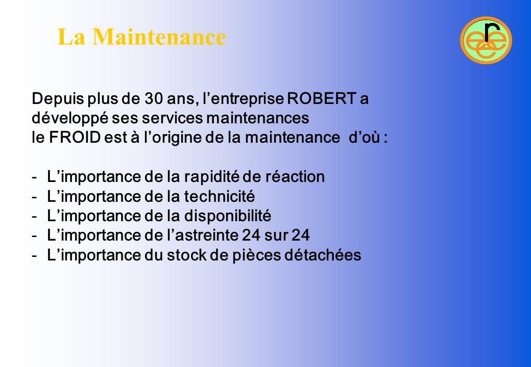 La Maintenance Depuis plus de 30 ans, l'entreprise ROBERT a développé ses services maintenances le FROID est à l'origine de la maintenance d'où : - L'