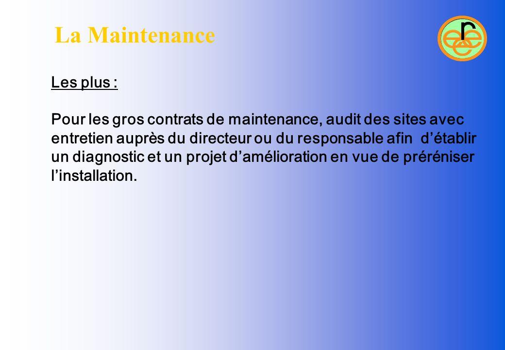 La Maintenance Les plus : Pour les gros contrats de maintenance, audit des sites avec entretien auprès du directeur ou du responsable afin d'établir u