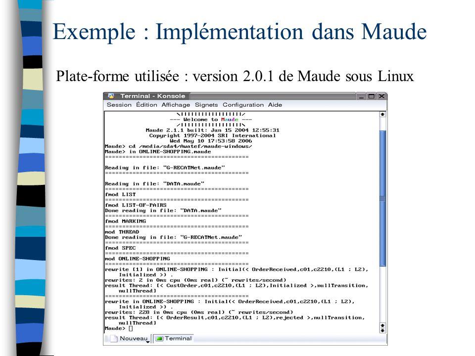 Exemple : Implémentation dans Maude Plate-forme utilisée : version 2.0.1 de Maude sous Linux