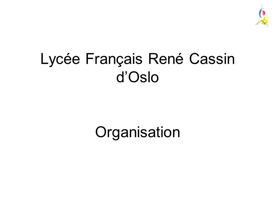 Lycée Français René Cassin d'Oslo Organisation