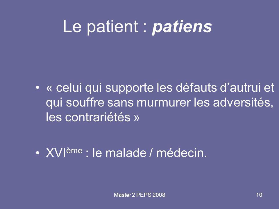 Master 2 PEPS 200810 Le patient : patiens « celui qui supporte les défauts d'autrui et qui souffre sans murmurer les adversités, les contrariétés » XV