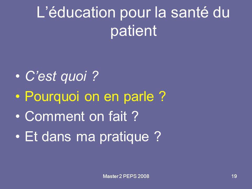 Master 2 PEPS 200819 L'éducation pour la santé du patient C'est quoi ? Pourquoi on en parle ? Comment on fait ? Et dans ma pratique ?