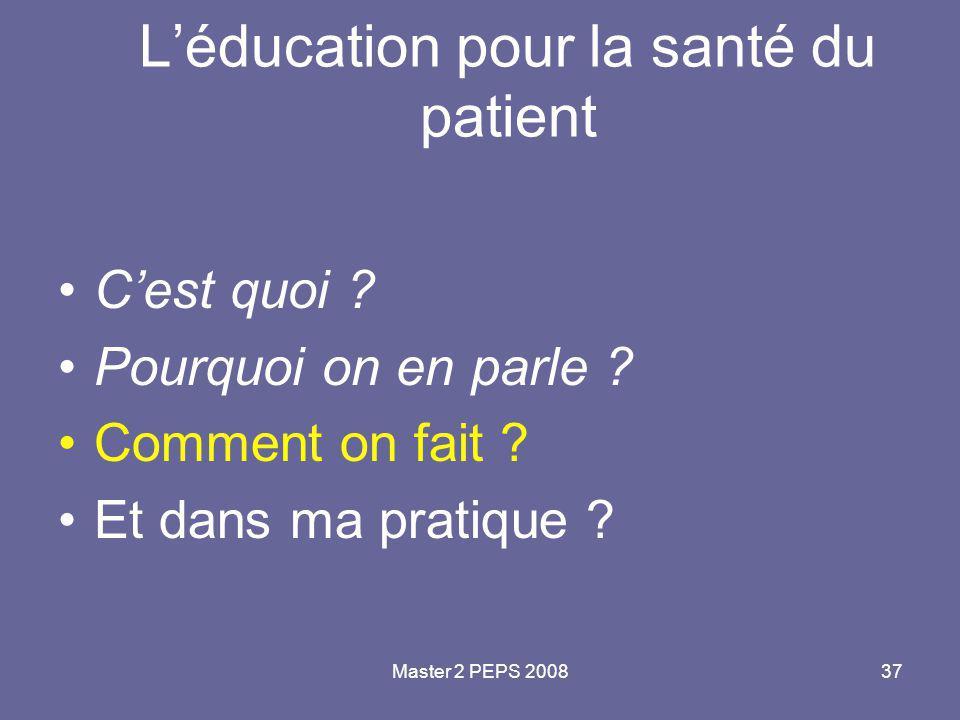 Master 2 PEPS 200837 L'éducation pour la santé du patient C'est quoi ? Pourquoi on en parle ? Comment on fait ? Et dans ma pratique ?