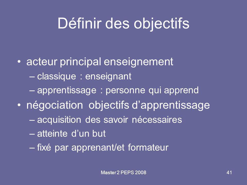 Master 2 PEPS 200841 Définir des objectifs acteur principal enseignement –classique : enseignant –apprentissage : personne qui apprend négociation obj