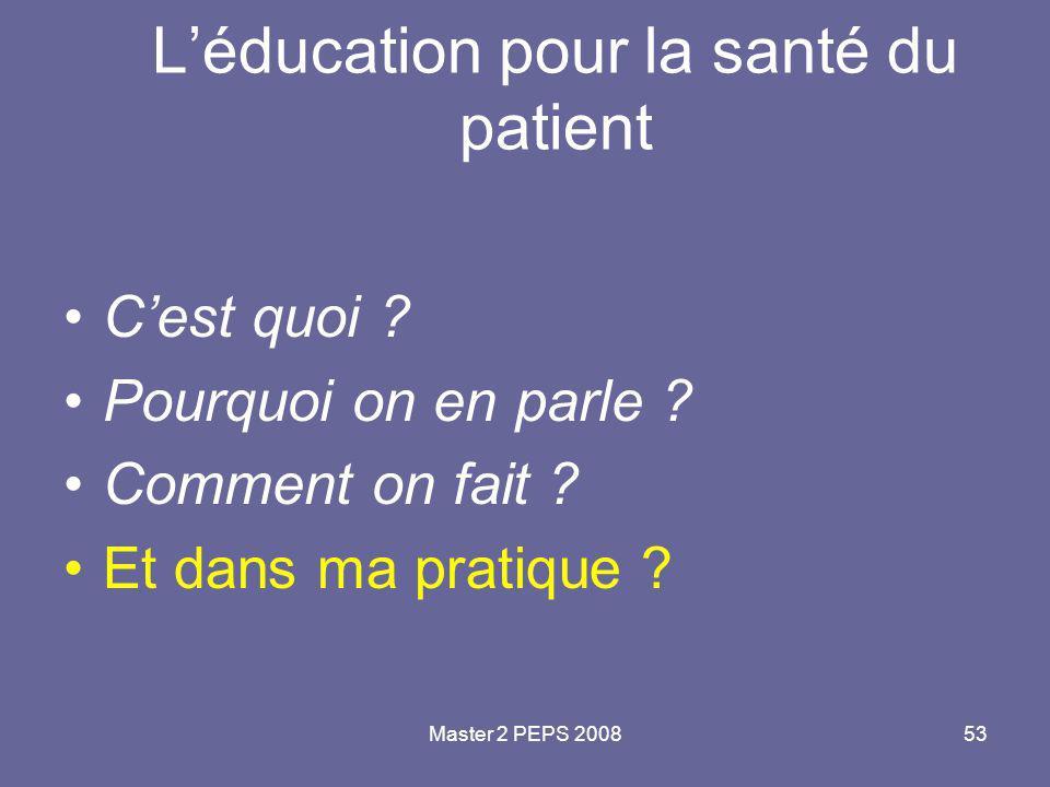 Master 2 PEPS 200853 L'éducation pour la santé du patient C'est quoi ? Pourquoi on en parle ? Comment on fait ? Et dans ma pratique ?