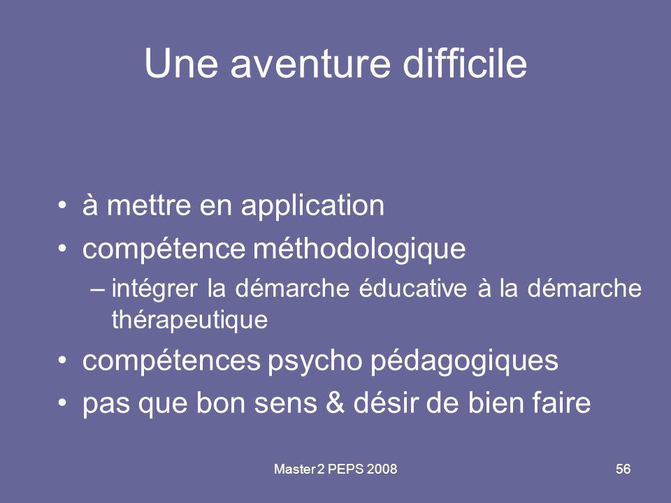 Master 2 PEPS 200856 Une aventure difficile à mettre en application compétence méthodologique –intégrer la démarche éducative à la démarche thérapeuti