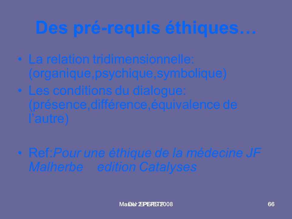 Master 2 PEPS 200866DU EPS/ETP66 Des pré-requis éthiques… La relation tridimensionnelle: (organique,psychique,symbolique) Les conditions du dialogue: