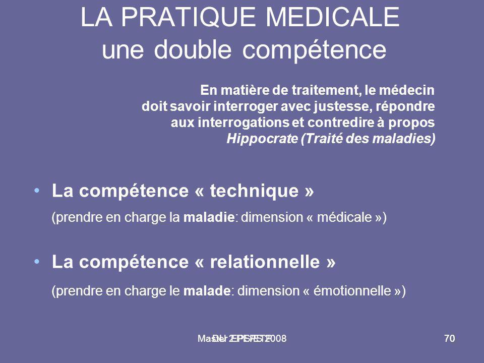 Master 2 PEPS 200870DU EPS/ETP70 LA PRATIQUE MEDICALE une double compétence En matière de traitement, le médecin doit savoir interroger avec justesse,