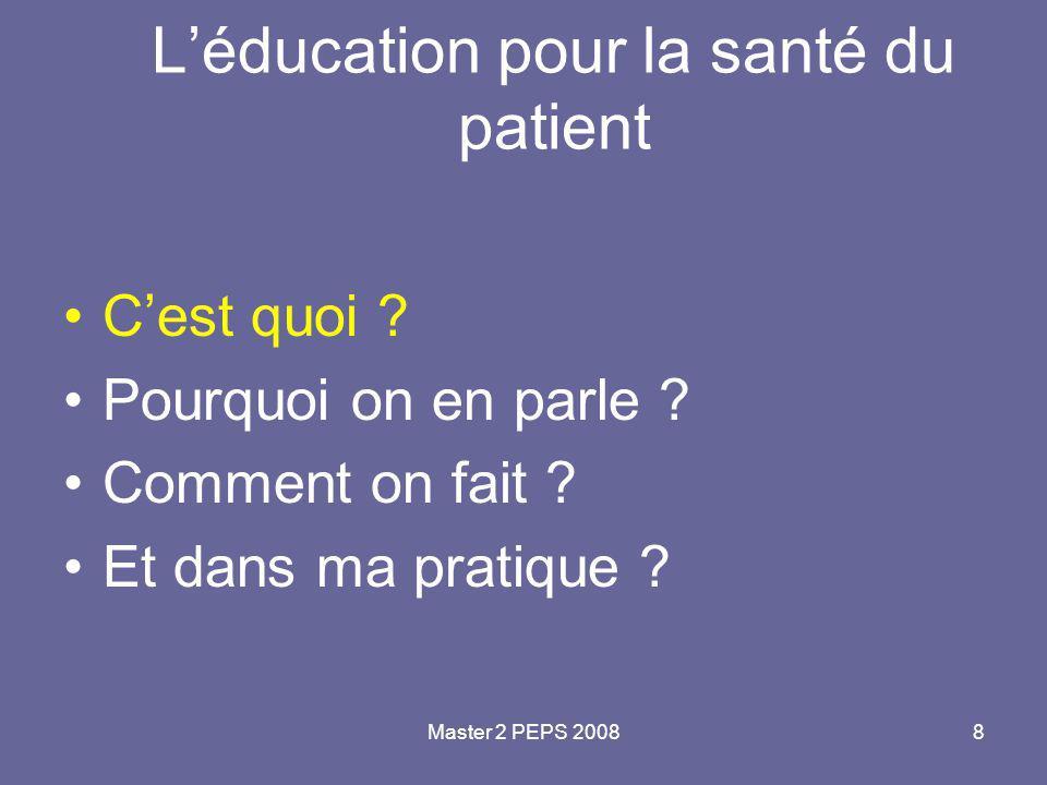 Master 2 PEPS 20088 L'éducation pour la santé du patient C'est quoi ? Pourquoi on en parle ? Comment on fait ? Et dans ma pratique ?