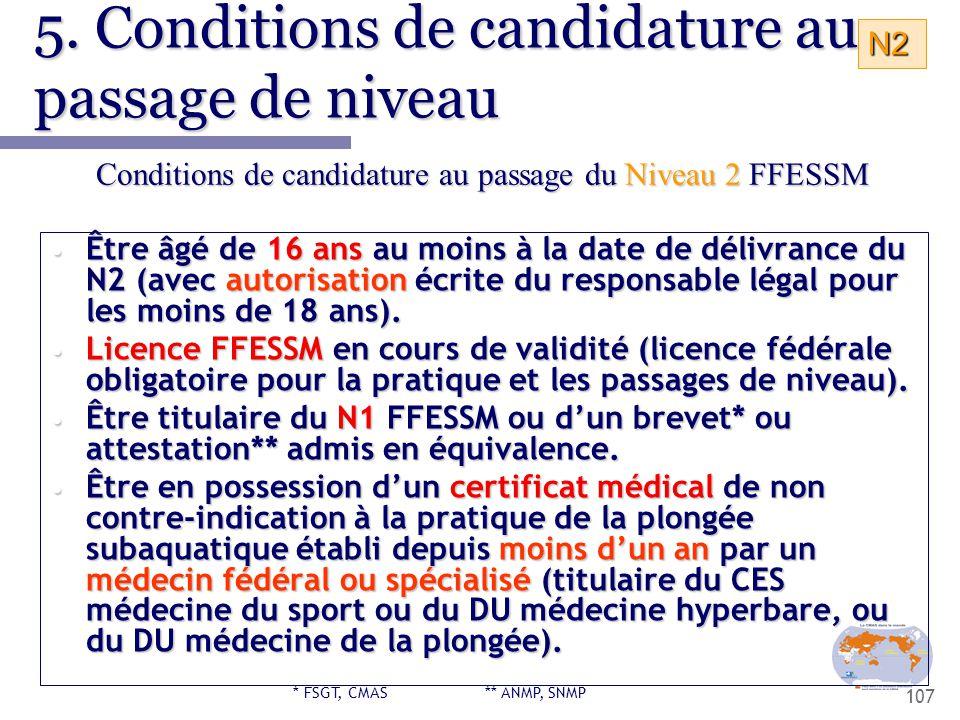 107 5. Conditions de candidature au passage de niveau Être âgé de 16 ans au moins à la date de délivrance du N2 (avec autorisation écrite du responsab