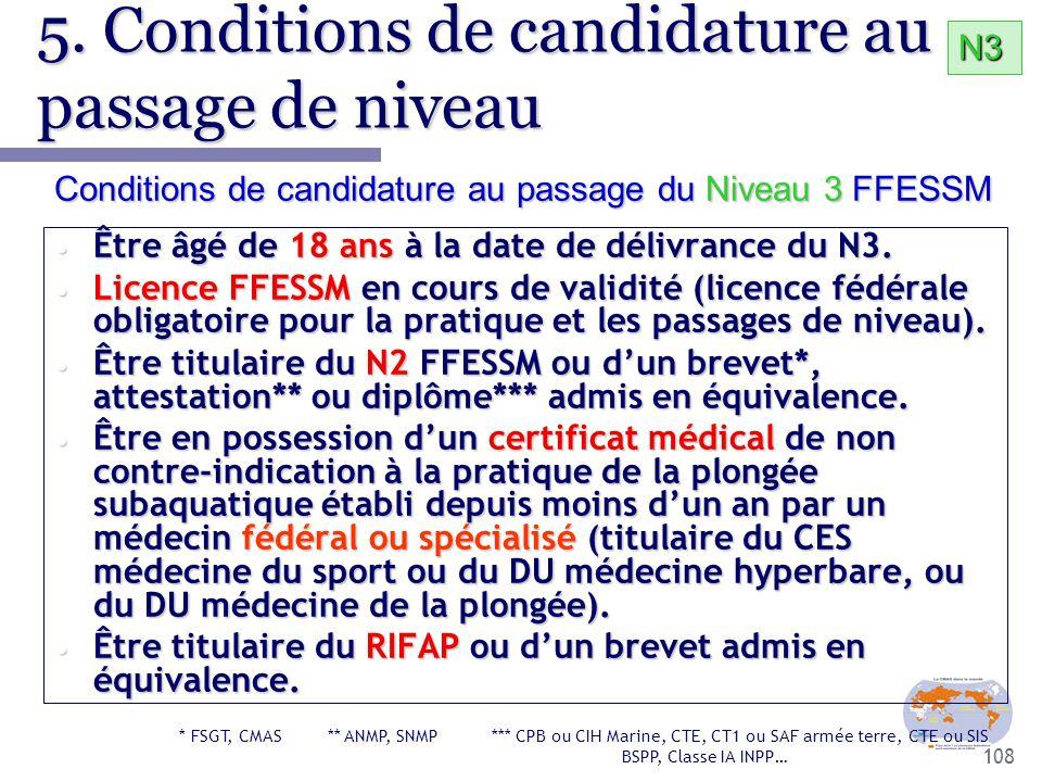 108 5. Conditions de candidature au passage de niveau Être âgé de 18 ans à la date de délivrance du N3. Être âgé de 18 ans à la date de délivrance du