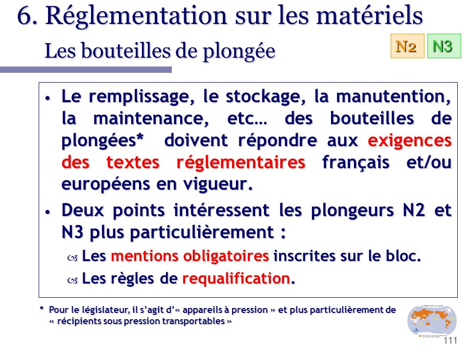 111 6. Réglementation sur les matériels Les bouteilles de plongée Le remplissage, le stockage, la manutention, la maintenance, etc… des bouteilles de