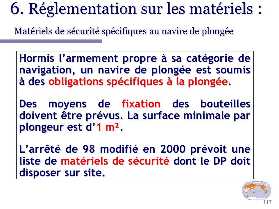 117 6. Réglementation sur les matériels : Matériels de sécurité spécifiques au navire de plongée Hormis l'armement propre à sa catégorie de navigation